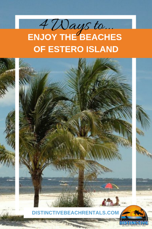 If you're traveling to Fort Myers Beach, you are bound to hit one of the four beaches on Estero Island. Everyone knows that the beaches are Lee County's No. 1 outdoor attraction. || Distinctive Beach Rentals